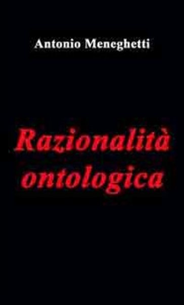 Razionalità ontologica - Antonio Meneghetti |
