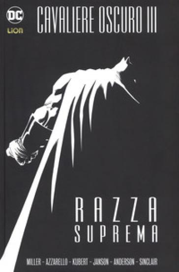 Razza suprema. Batman. Il cavaliere oscuro III - Frank Miller |