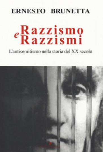 Razzismo e razzismi. L'antisemitismo nella storia del XX secolo - Ernesto Brunetta |