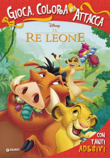 Il Re Leone. Gioca, colora e attacca. Con adesivi