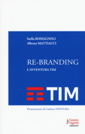 Re-branding. L'avventura Tim - Alberto Mattiacci, Stella Romagnoli