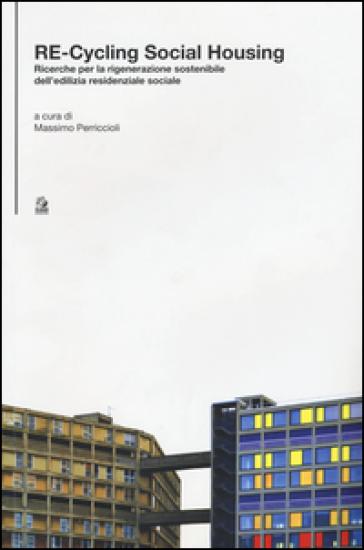 Re-cycling social housing. Ricerche per la rigenerazione sostenibile dell'ediliza residenziale sociale - M. Perriccioli | Thecosgala.com
