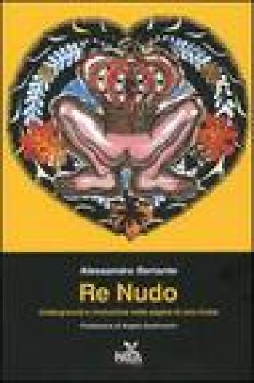 Re nudo. Underground e rivoluzione nelle pagine di una rivista - Alessandro Bertante  