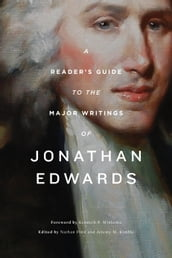 A Reader s Guide to the Major Writings of Jonathan Edwards