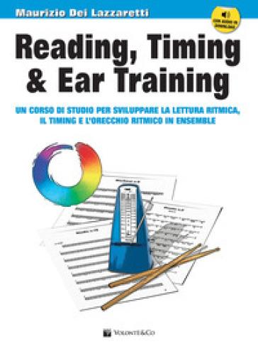 Reading, timing & ear training. Un corso di studio per sviluppare la lettura ritmica, il timing e l'orecchio ritmico in ensemble. Con file audio per il download. Con CD-Audio - Maurizio Dei Lazzaretti | Jonathanterrington.com