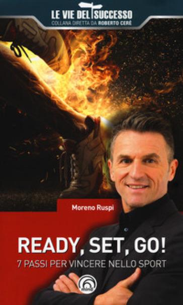 Ready, set, go! 7 passi per vincere nello sport - Moreno Ruspi | Rochesterscifianimecon.com