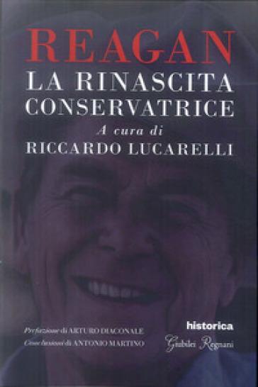 Reagan. La rinascita conservatrice - Riccardo Lucarelli | Thecosgala.com