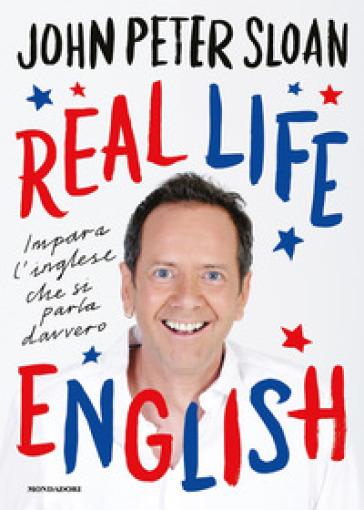 Real life english. Impara l'inglese che si parla davvero - John Peter Sloan   Thecosgala.com