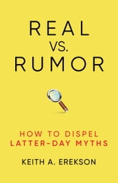 Real vs. Rumor: How to Dispel Latter-Day Myths
