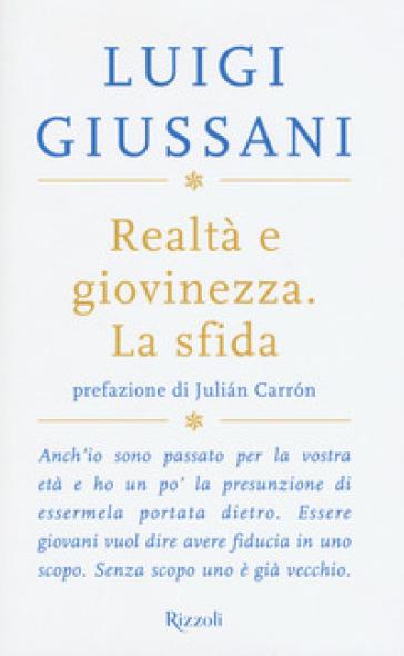 Realtà e giovinezza. La sfida - Luigi Giussani |
