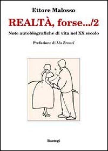Realtà, forse... note autobiografiche di vita nel XX secolo. 2. - Ettore Malosso |