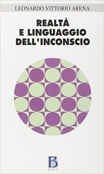 Realtà e linguaggio dell'inconscio - Leonardo Vittorio Arena  