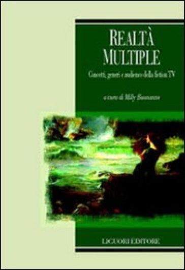 Realtà multiple. Concetti, generi e audience della fiction TV - M. Buonanno |