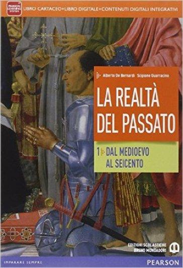 Realtà del passato. Per le Scuole superiori. Con e-book. Con espansione online. 1. - Alberto De Bernardi  