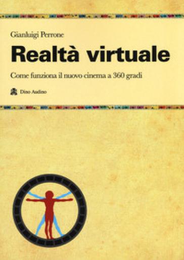 Realtà virtuale. Come funziona il nuovo cinema a 360 gradi - Gianluigi Perrone |