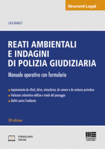 Reati ambientali e indagini di polizia giudiziaria. Manuale operativo con formulario - Luca Ramacci pdf epub