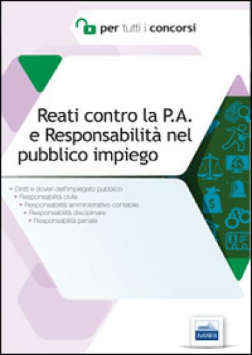 Reati contro la P.A. e responsabilità nel pubblico impiego. Diritti e doveri dell'impiegato pubblico - Aldo Niccoli | Thecosgala.com