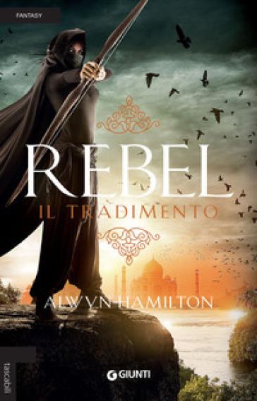 Rebel. Il tradimento - Alwyn Hamilton |