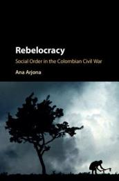 Rebelocracy: Social Order in the Colombian Civil War