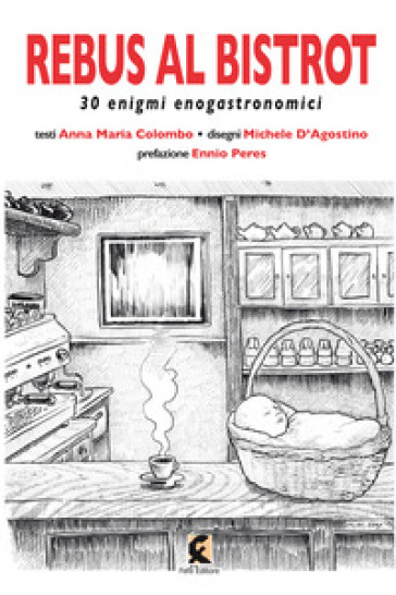 Rebus al bistrot. 30 enigmi enogastronomici - Anna Maria Colombo pdf epub