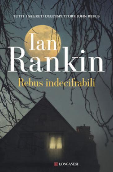 Rebus indecifrabili. Un'indagine dell'ispettore John Rebus - Ian Rankin | Rochesterscifianimecon.com