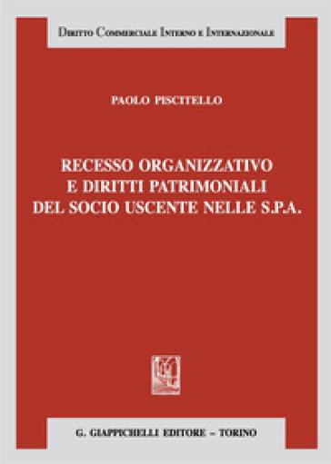 Recesso organizzativo e diritti patrimoniali del socio uscente nelle S.P.A. - Paolo Piscitello | Rochesterscifianimecon.com