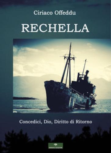 Rechella. Concedici, Dio, diritto di ritorno - Ciriaco Offeddu | Jonathanterrington.com