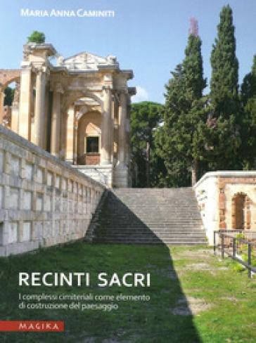 Recinti sacri. I complessi cimiteriali come elemento di costruzione del paesaggio - M. Anna Caminiti | Rochesterscifianimecon.com