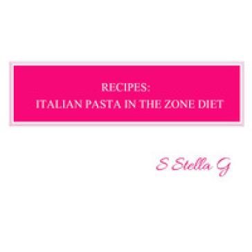 Recipes: Italian pasta in the zone diet - SStellaG   Rochesterscifianimecon.com