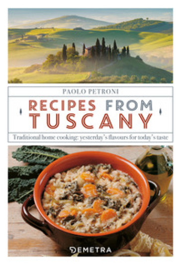 Recipes from Tuscany. Traditional home cooking: yesterday's flavours for today's taste - Paolo Petroni | Rochesterscifianimecon.com
