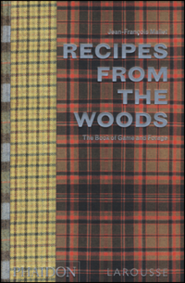 Recipes from the woods. The book of game and forage