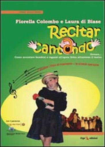 Recitar cantando ovvero come accostare bambini e ragazzi all'opera lirica attraverso il teatro - Laura Di Biase pdf epub