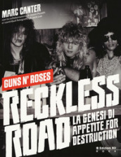 Reckless Road. Guns n Roses. La genesi di Appetite for destruction. Ediz. a colori