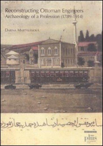 Reconstructing Ottoman Engineers. Archaeology of a profession (1789-1914) - Darina Martykanova | Thecosgala.com