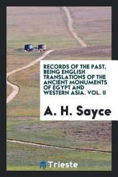 Records of the Past, Being English Translations of the Ancient Monuments of Egypt and Western Asia. Vol. II