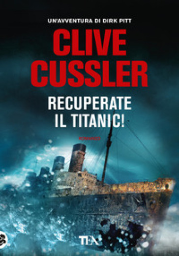 Recuperate il Titanic! - Clive Cussler  