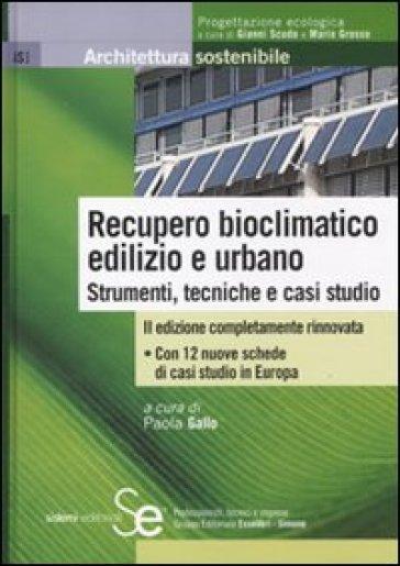 Recupero bioclimatico edilizio e urbano. Strumenti, tecniche e casi studio - P. Gallo |