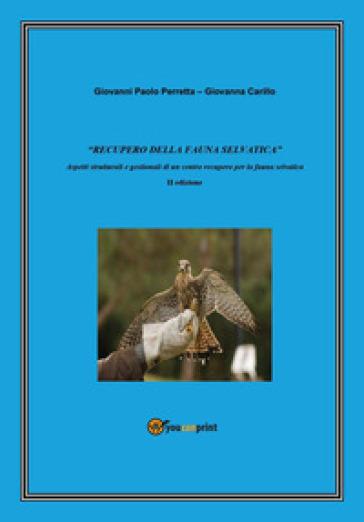 «Recupero della fauna selvatica». Aspetti strutturali e gestionali di un centro recupero per la fauna selvatica - Giovanni Paolo Perretta   Thecosgala.com