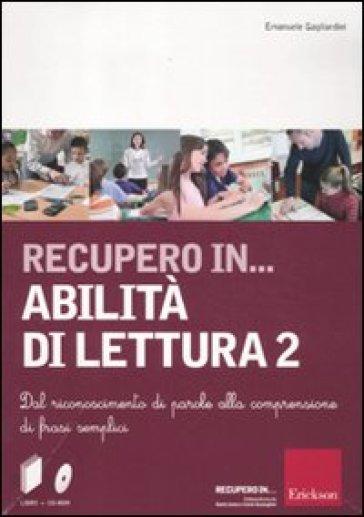 Recupero in... abilità di lettura. CD-ROM. Con libro. 2.Dal riconoscimento di parole alla comprensione di frasi semplici - Emanuele Gagliardini | Thecosgala.com