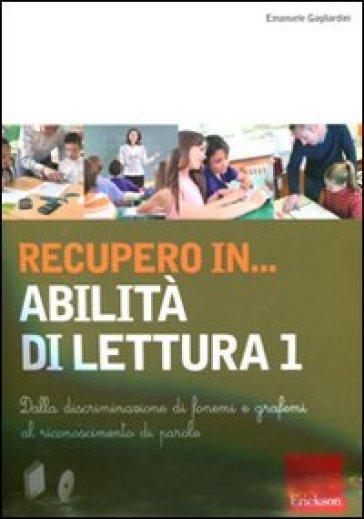 Recupero in... abilità di lettura. CD-ROM. Con libro. 1.Dalla discriminazione di fonemi e grafemi al riconoscimento di parole - Emanuele Gagliardini  
