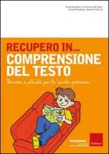 Recupero in... comprensione del testo. Percorsi e attività per la scuola primaria - M. Armellini  
