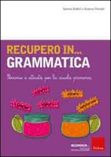 Recupero in... grammatica. Percorsi e attività per la scuola primaria - Daniela Buffoni | Thecosgala.com