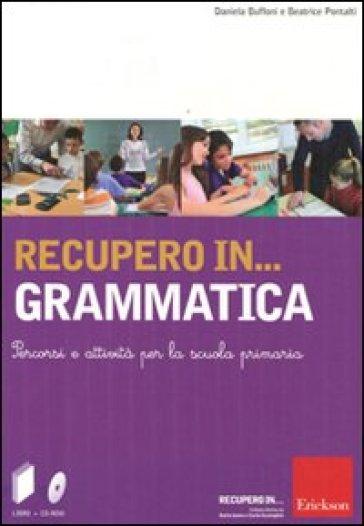 Recupero in... grammatica. Percorsi e attività per la scuola primaria. Con CD-ROM - Beatrice Pontalti |