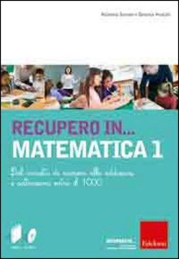 Recupero in... matematica. CD-ROM. Con libro. 1.Dal concetto di numero alle addizioni e sottrazioni - Beatrice Pontalti | Jonathanterrington.com