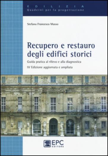 Recupero e restauro degli edifici storici. Guida pratica al rilievo e alla diagnostica - Stefano F. Musso   Thecosgala.com