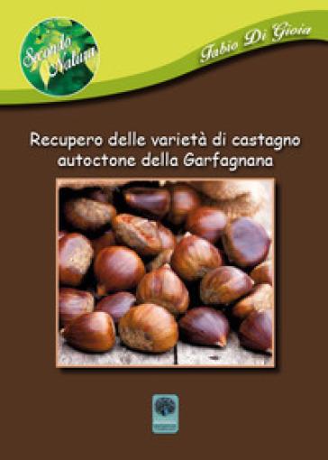 Recupero delle varietà di castagno autoctone della Garfagnana - Fabio Di Gioia | Thecosgala.com