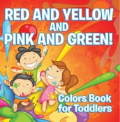 Red and Yellow and Pink and Green!: Colors Book for Toddlers