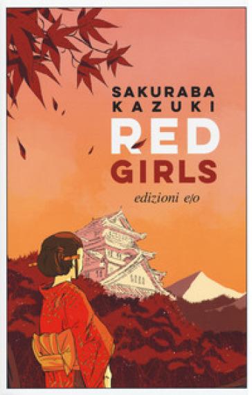 Red girls. La leggenda della famiglia Akakuchiba. Ediz. italiana - Kazuki SAKURABA pdf epub