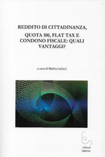 Reddito di cittadinanza, quota 100, flat tax e condono fiscale: quali vantaggi? - M. Lettieri |