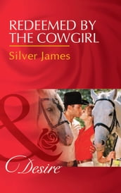 Redeemed By The Cowgirl (Mills & Boon Desire) (Red Dirt Royalty, Book 5)